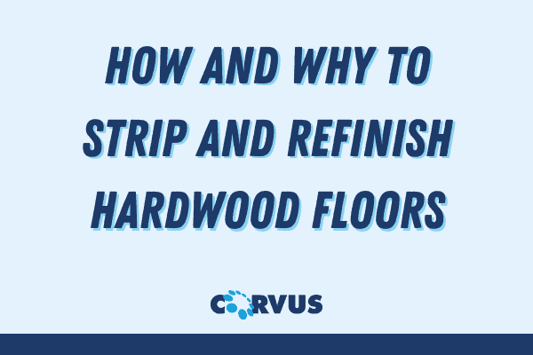 HOW AND WHY TO STRIP AND REFINISH HARDWOOD FLOORS Corvus blog
