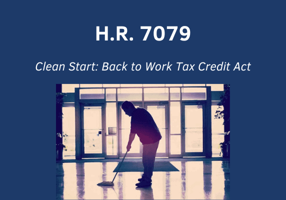 Support H.R. 7079, the Clean Start: Back to Work Tax Credit Act